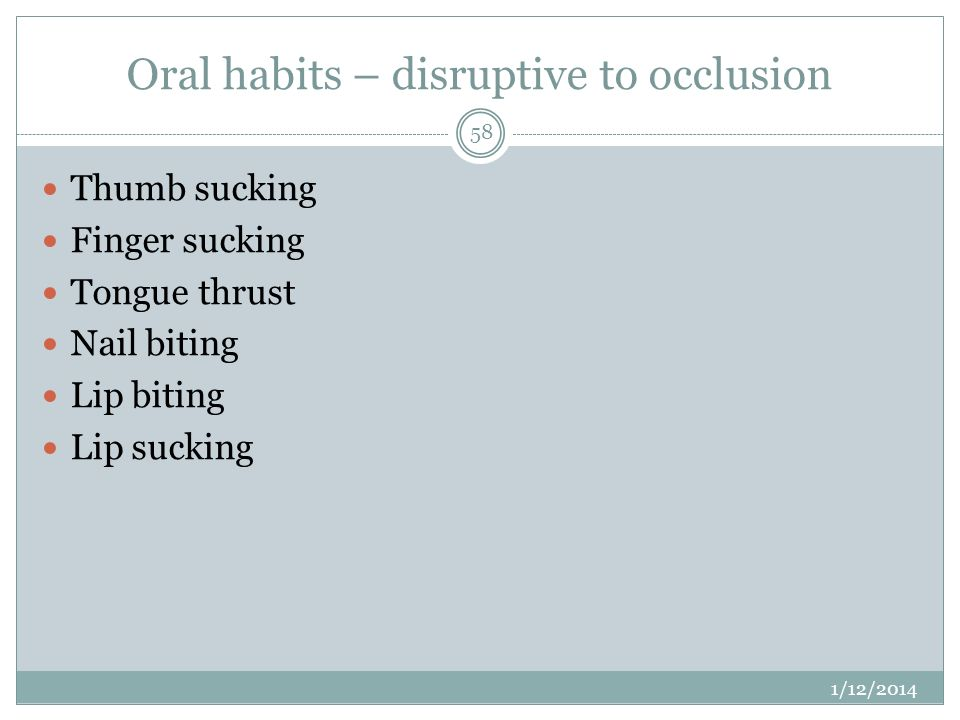 Oral habits – disruptive to occlusion
