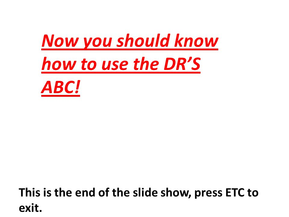 Now you should know how to use the DR'S ABC!