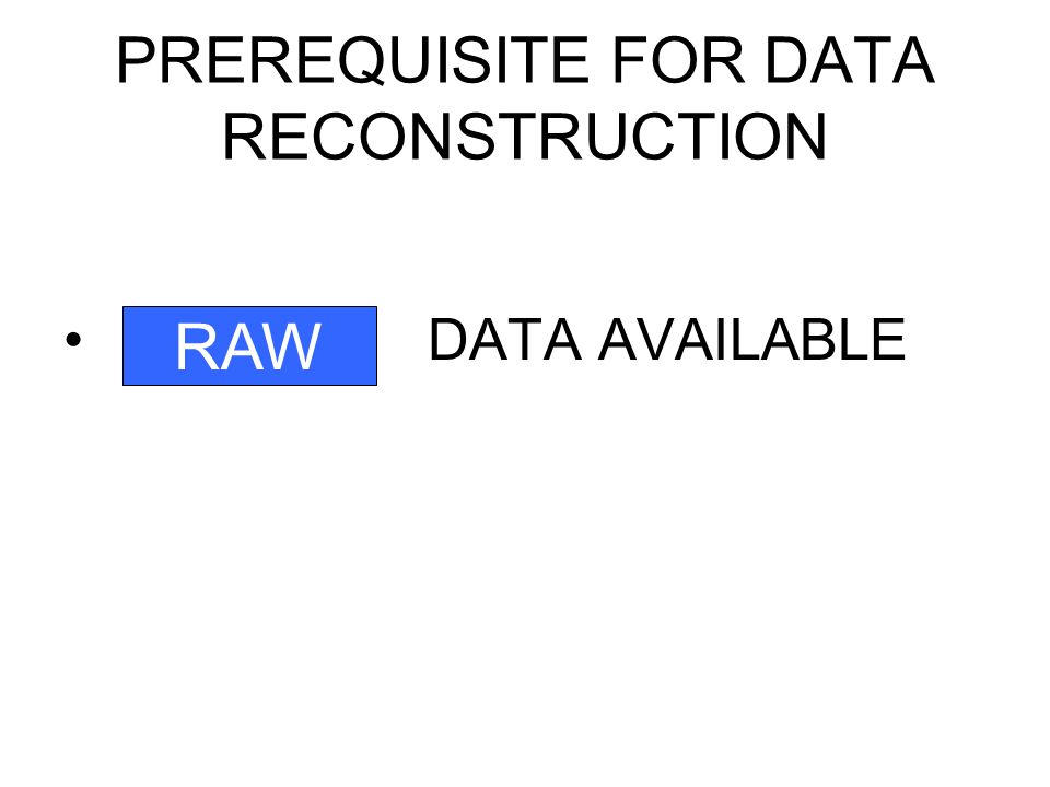 PREREQUISITE FOR DATA RECONSTRUCTION