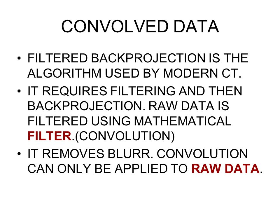 CONVOLVED DATAFILTERED BACKPROJECTION IS THE ALGORITHM USED BY MODERN CT.