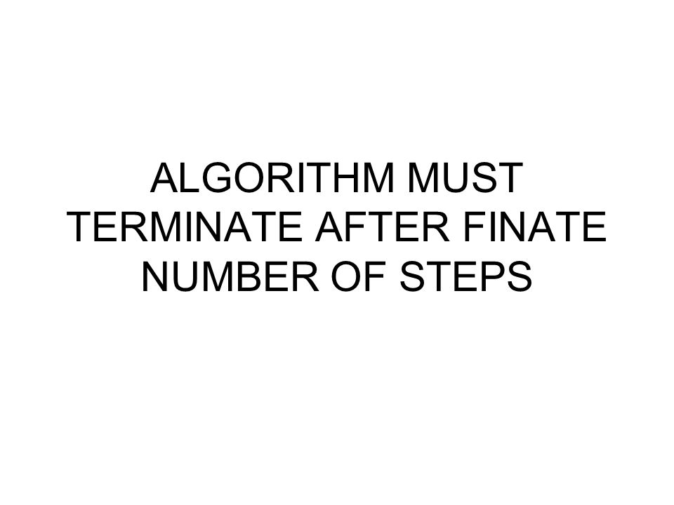 ALGORITHM MUST TERMINATE AFTER FINATE NUMBER OF STEPS