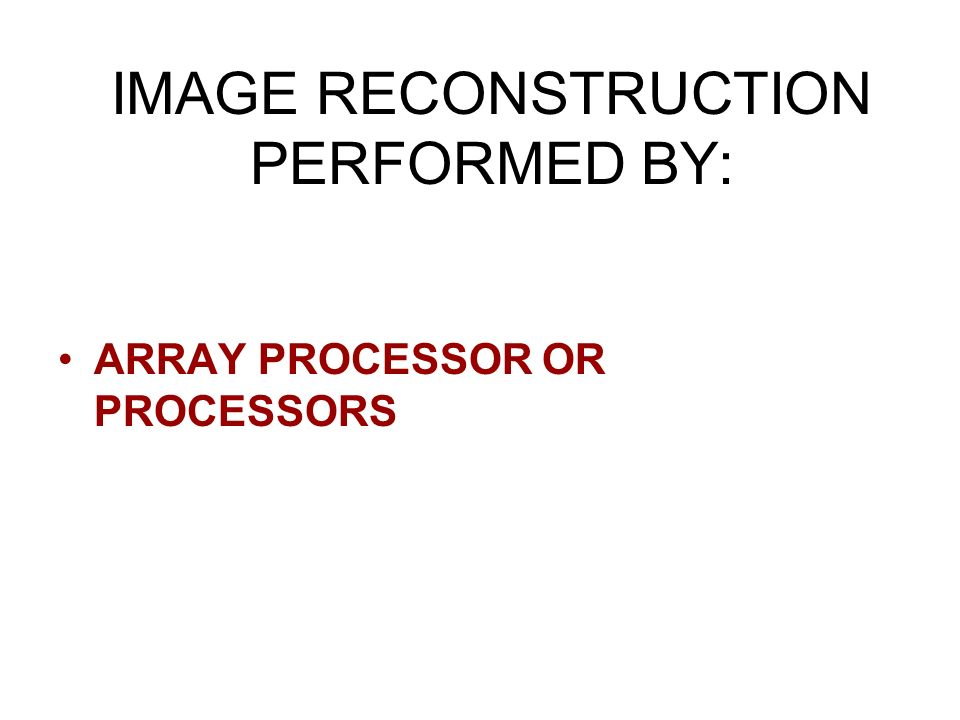 IMAGE RECONSTRUCTION PERFORMED BY: