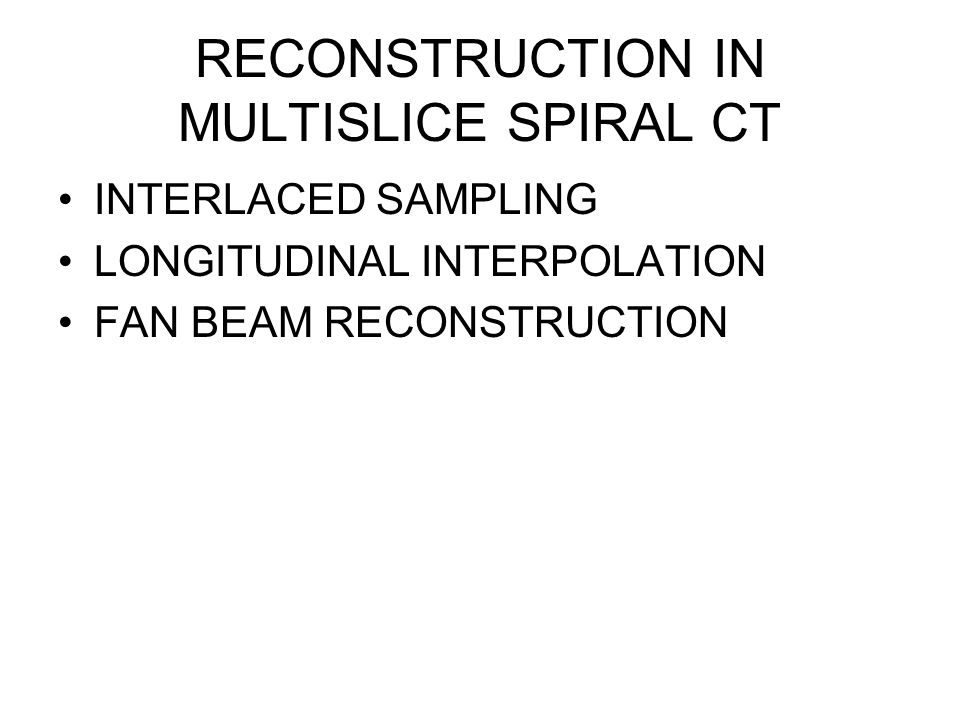 RECONSTRUCTION IN MULTISLICE SPIRAL CT