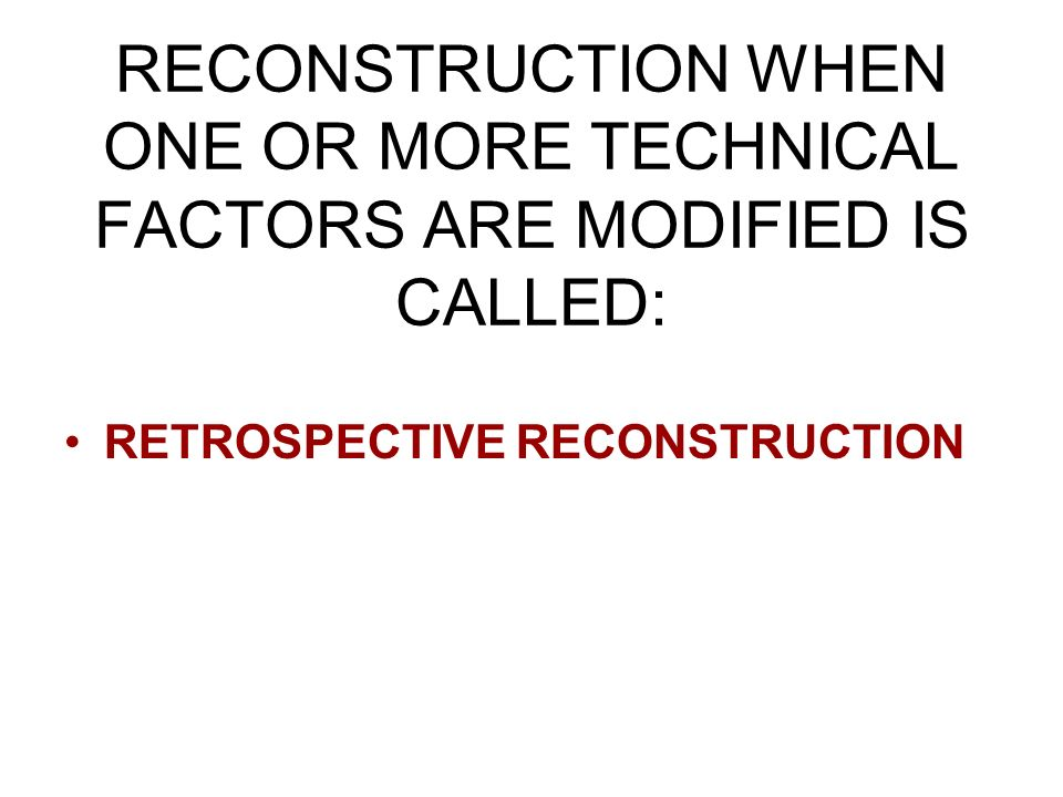 RECONSTRUCTION WHEN ONE OR MORE TECHNICAL FACTORS ARE MODIFIED IS CALLED: