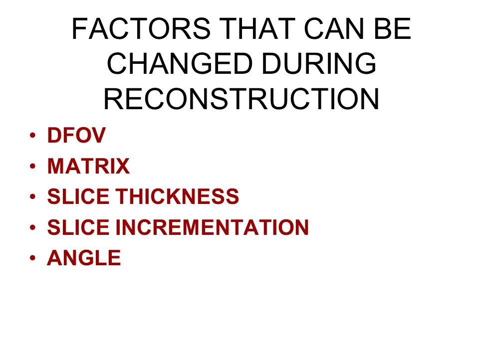 FACTORS THAT CAN BE CHANGED DURING RECONSTRUCTION