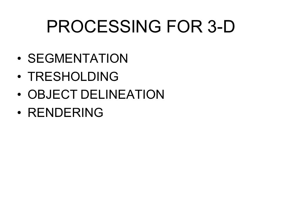 PROCESSING FOR 3-D SEGMENTATION TRESHOLDING OBJECT DELINEATION