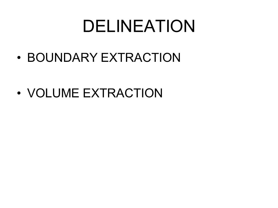 DELINEATION BOUNDARY EXTRACTION VOLUME EXTRACTION