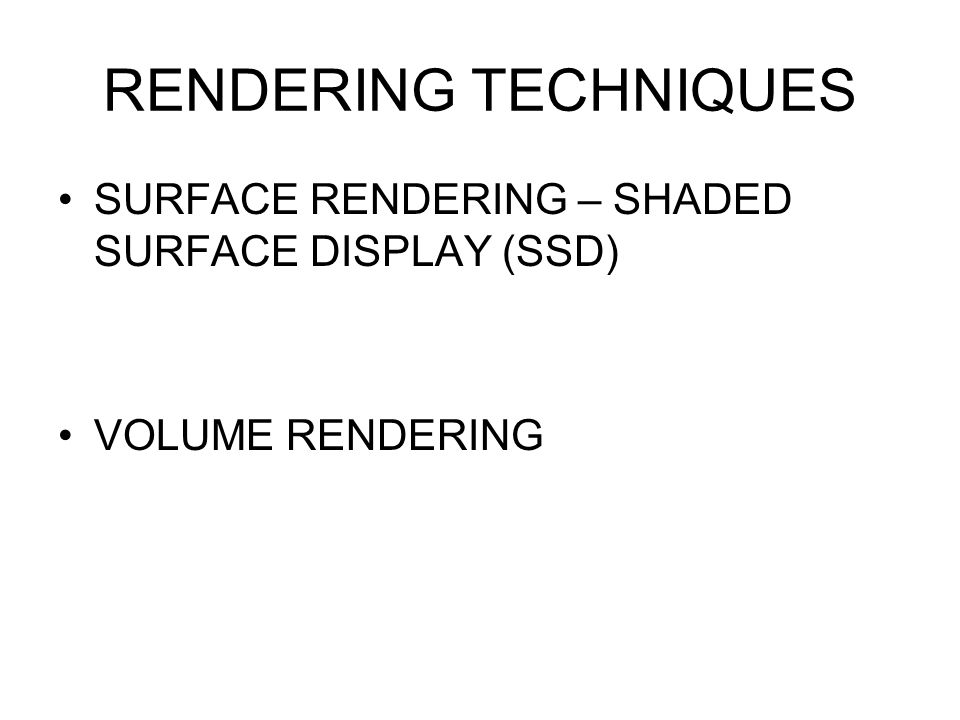 RENDERING TECHNIQUES SURFACE RENDERING – SHADED SURFACE DISPLAY (SSD)