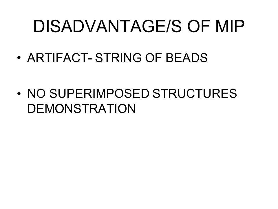 DISADVANTAGE/S OF MIP ARTIFACT- STRING OF BEADS