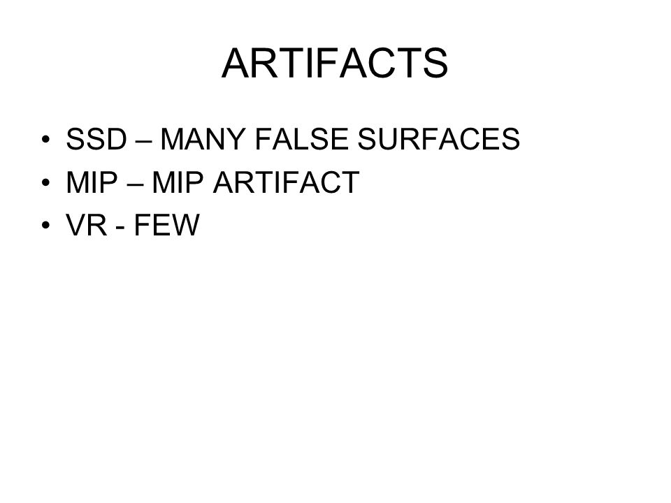 ARTIFACTS SSD – MANY FALSE SURFACES MIP – MIP ARTIFACT VR - FEW