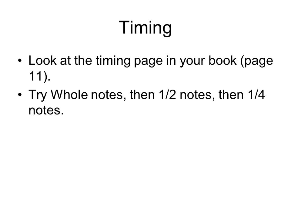 Timing Look at the timing page in your book (page 11).