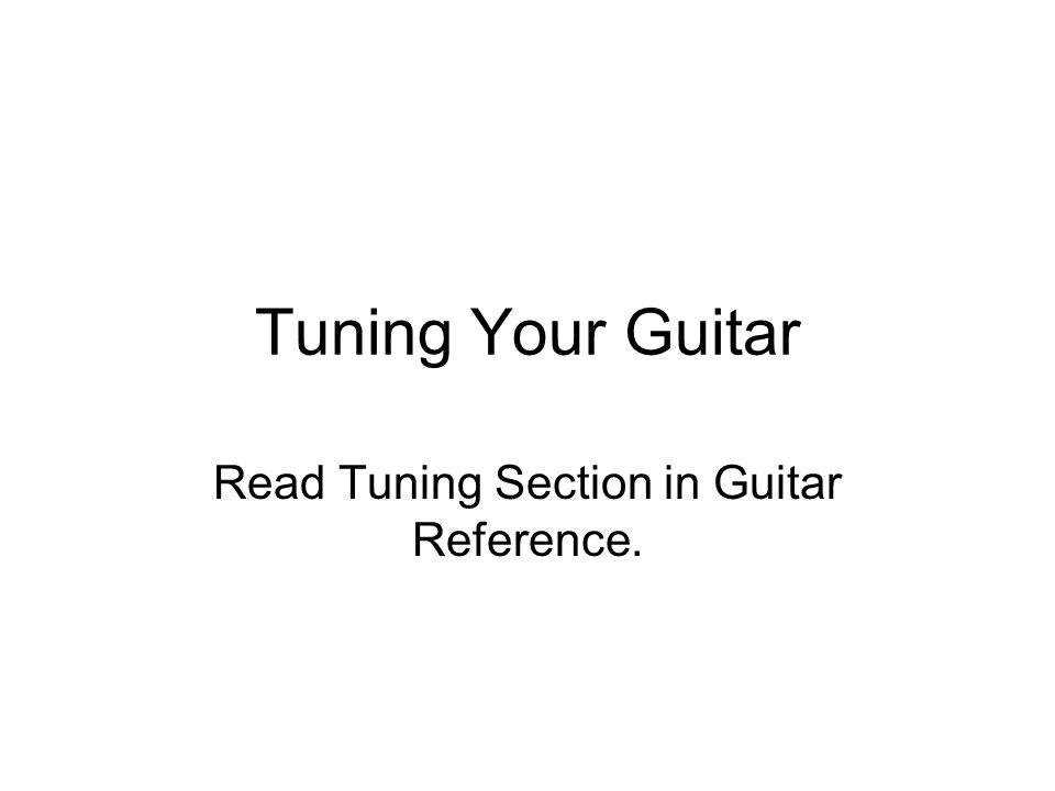 Read Tuning Section in Guitar Reference.