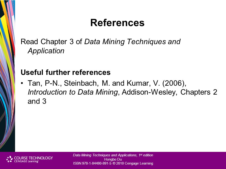 References Read Chapter 3 of Data Mining Techniques and Application