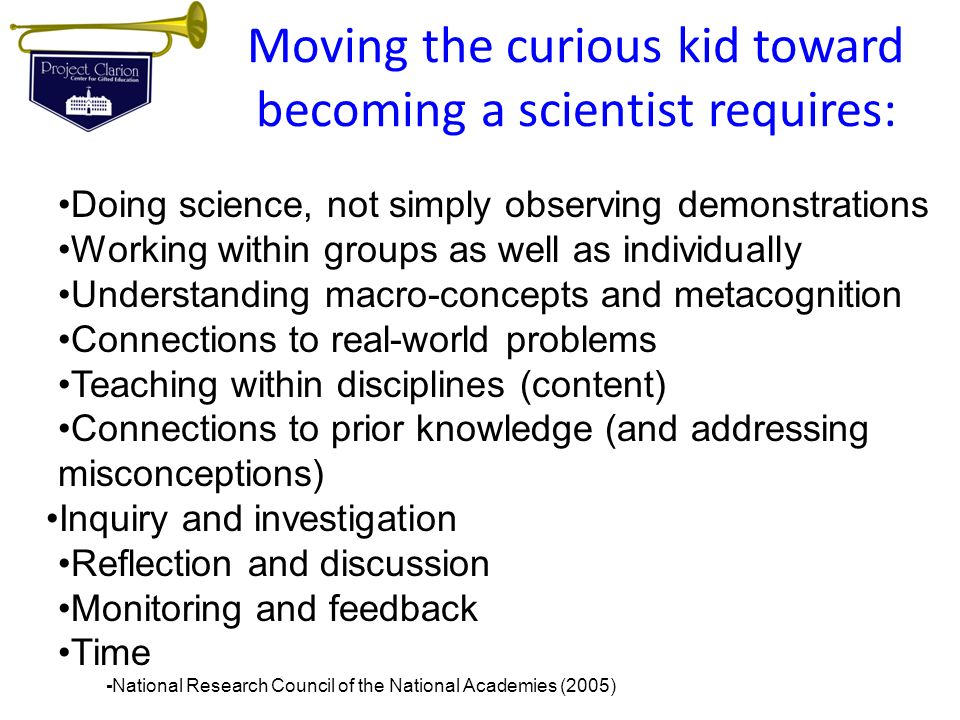 Moving the curious kid toward becoming a scientist requires: