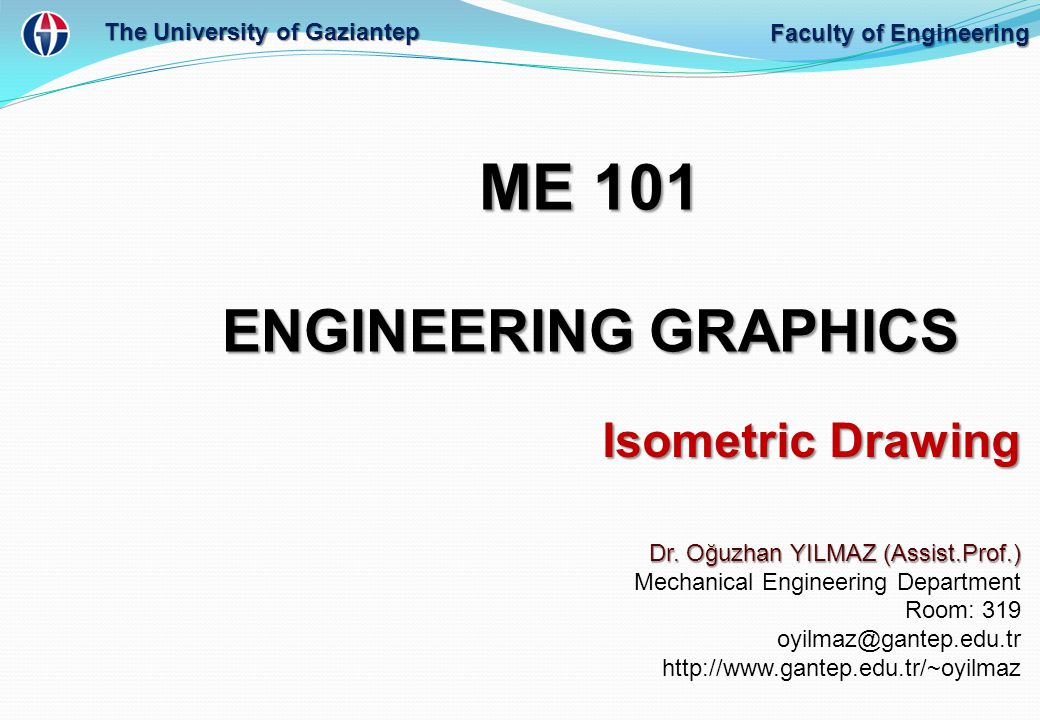 ME 101 ENGINEERING GRAPHICS Isometric Drawing