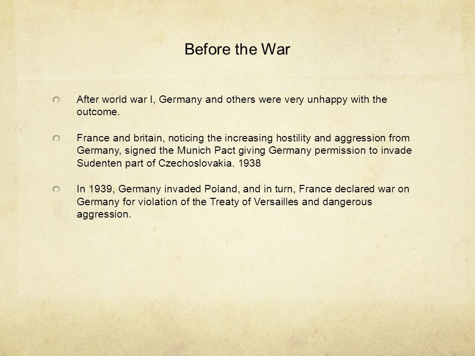 Before the War After world war I, Germany and others were very unhappy with the outcome.