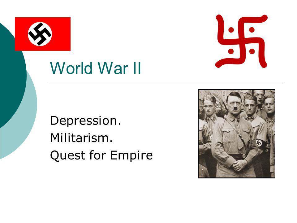 Depression. Militarism. Quest for Empire