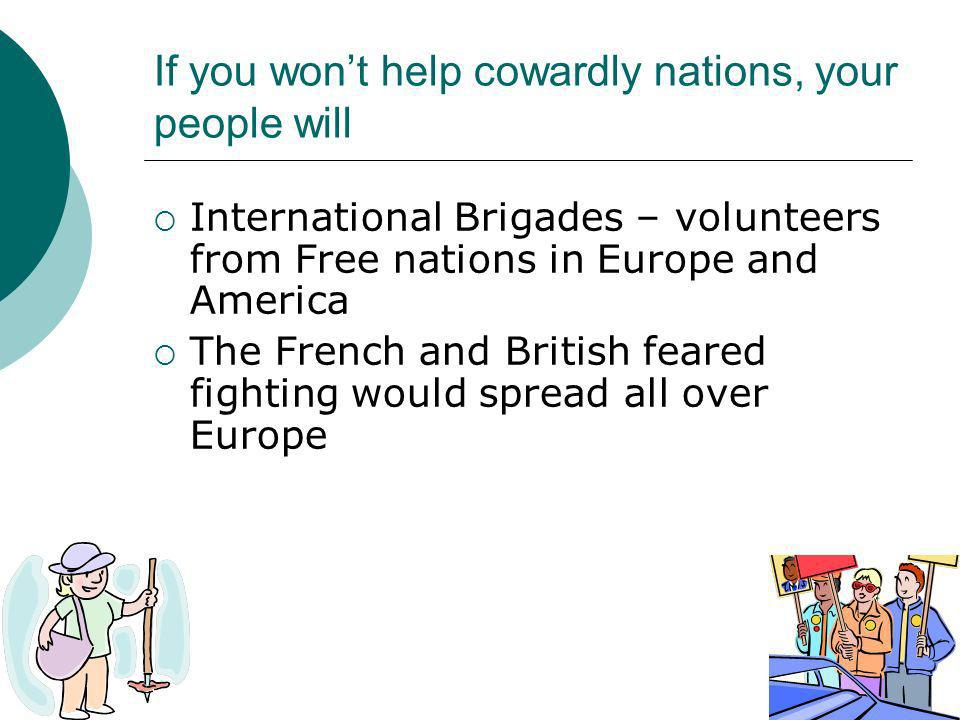 If you won't help cowardly nations, your people will