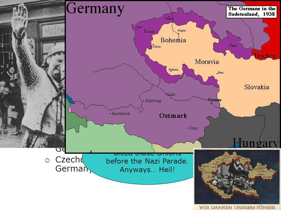 Sudetenland 3 million Germans lived on the German border of the Western Part of Czechoslovakia called the Sudetenland.