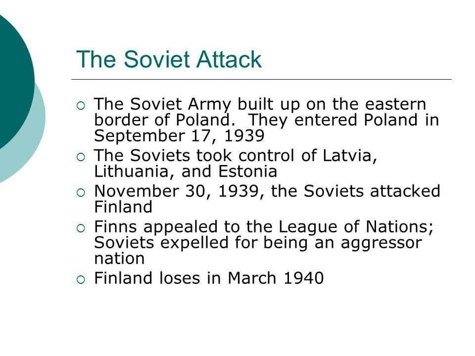 The Soviet Attack The Soviet Army built up on the eastern border of Poland. They entered Poland in September 17, 1939.