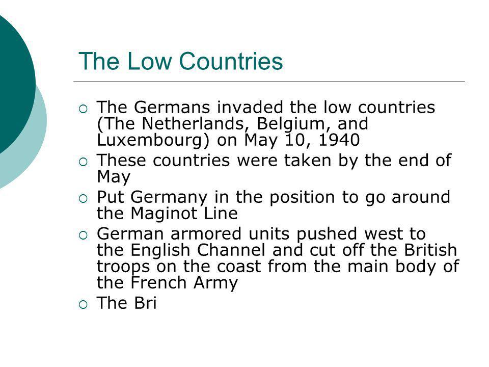 The Low CountriesThe Germans invaded the low countries (The Netherlands, Belgium, and Luxembourg) on May 10, 1940.