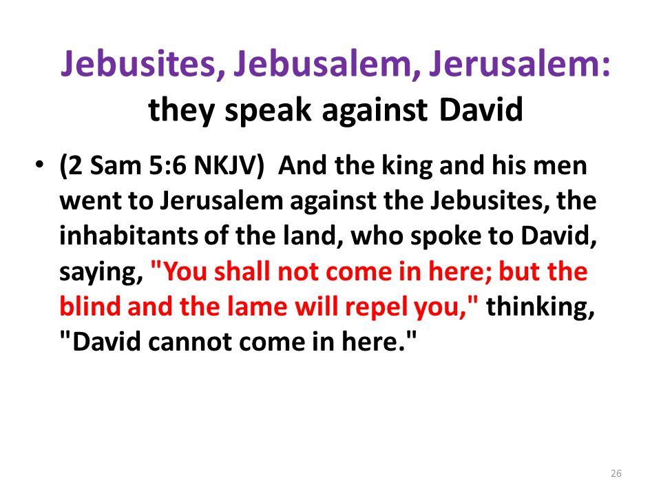 Jebusites, Jebusalem, Jerusalem: they speak against David