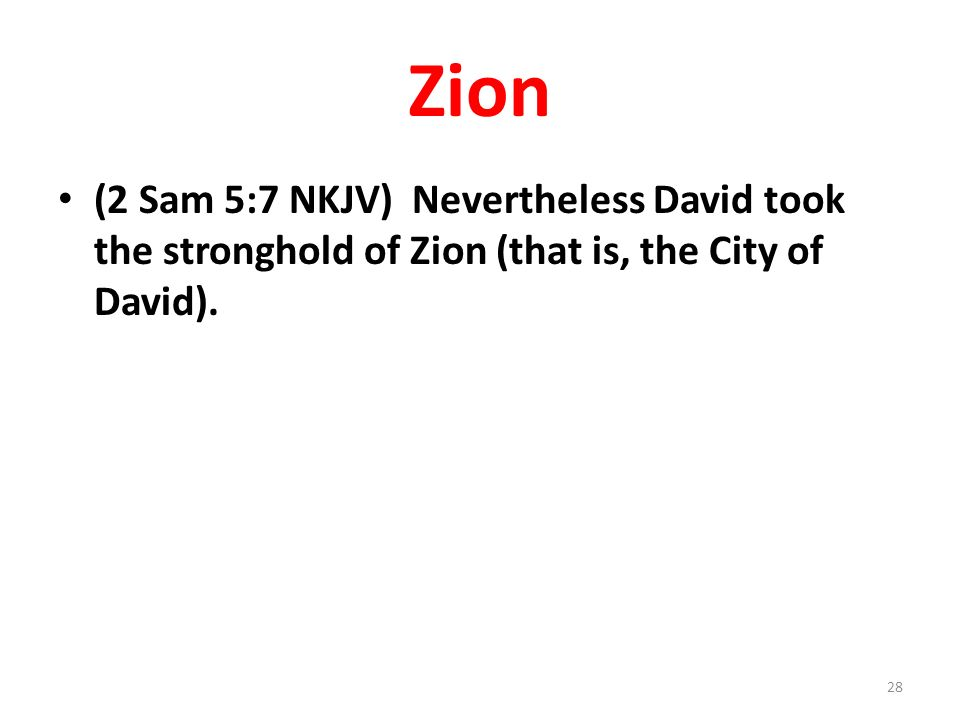 Zion (2 Sam 5:7 NKJV) Nevertheless David took the stronghold of Zion (that is, the City of David).