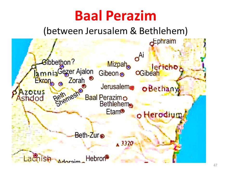 Baal Perazim (between Jerusalem & Bethlehem)