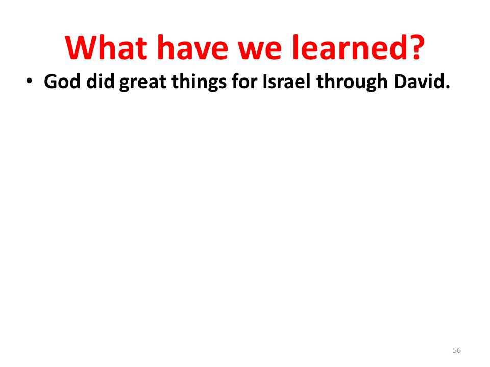What have we learned God did great things for Israel through David.