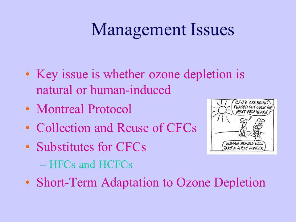 Management Issues Key issue is whether ozone depletion is natural or human-induced. Montreal Protocol.