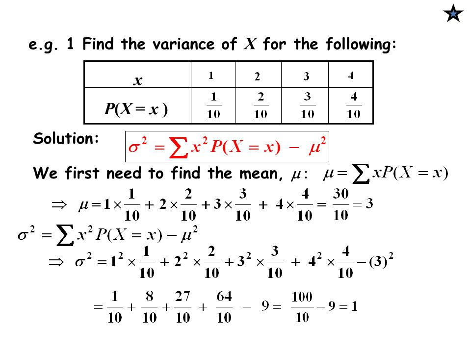 x P(X = x ) e.g. 1 Find the variance of X for the following: Solution: