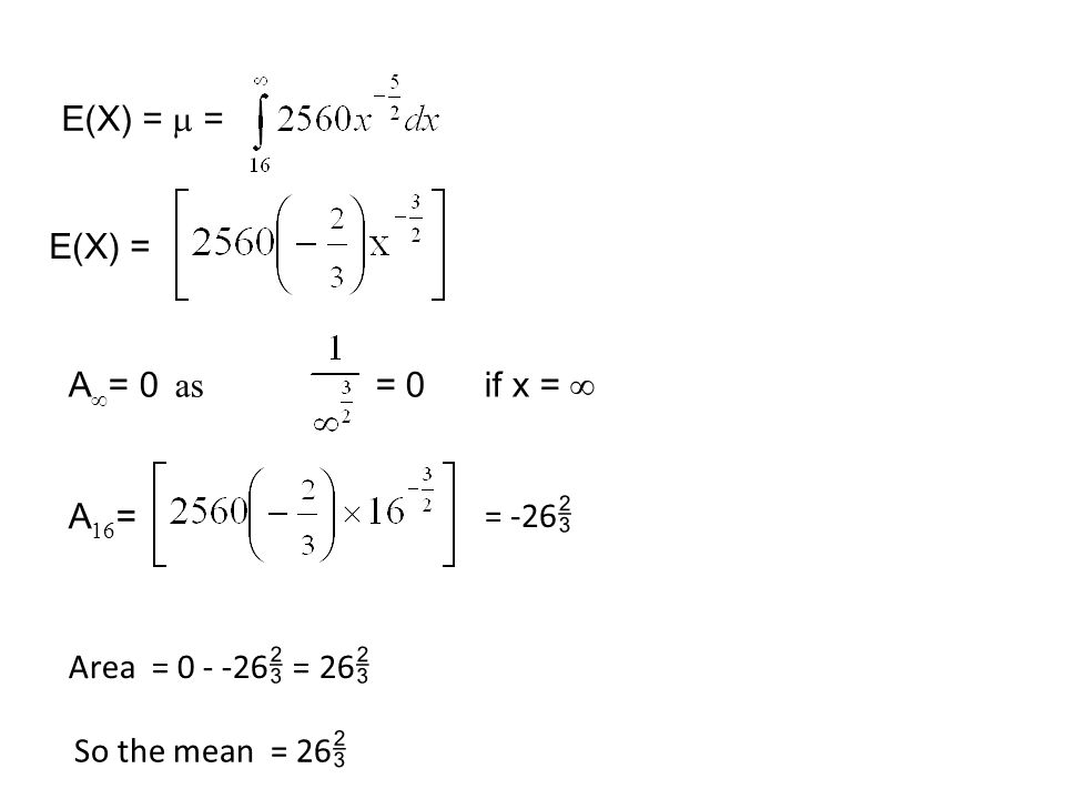 E(X) = m = E(X) = A= 0 as = 0 if x =  A16= = -26 Area = 0 - -26 = 26 So the mean = 26