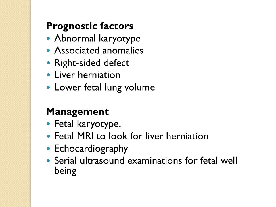 Prognostic factors Abnormal karyotype. Associated anomalies. Right-sided defect. Liver herniation.