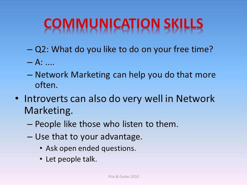 Communication Skills Q2: What do you like to do on your free time A: .... Network Marketing can help you do that more often.