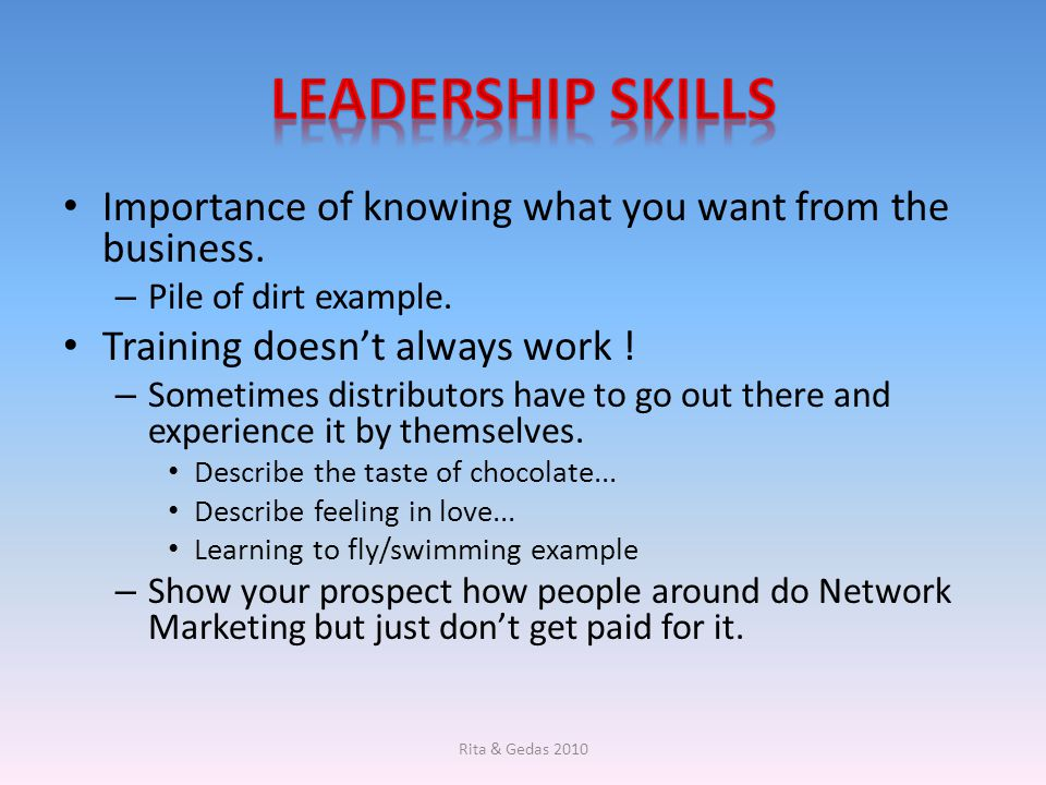 Leadership skills Importance of knowing what you want from the business. Pile of dirt example. Training doesn't always work !