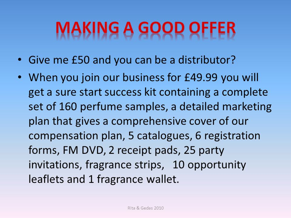 Making a good offer Give me £50 and you can be a distributor