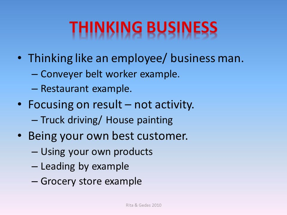 Thinking business Thinking like an employee/ business man.