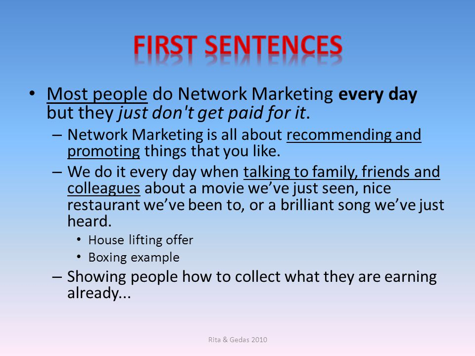 First Sentences Most people do Network Marketing every day but they just don t get paid for it.