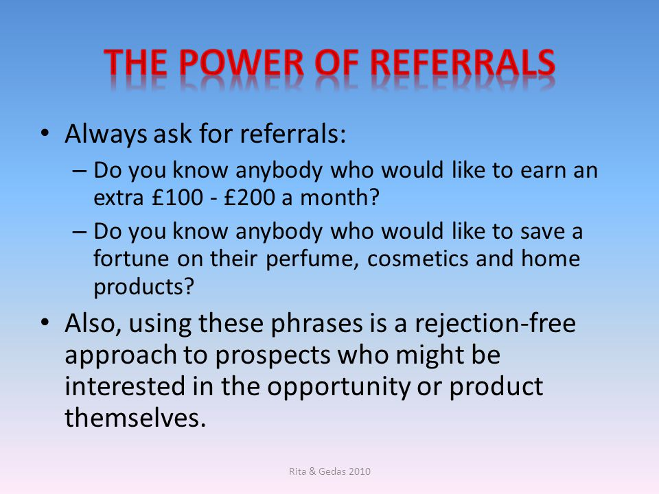 The power of referrals Always ask for referrals: