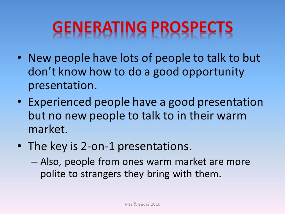 Generating prospects New people have lots of people to talk to but don't know how to do a good opportunity presentation.