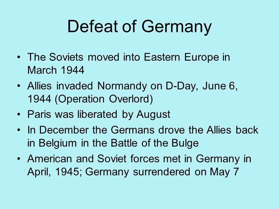 Defeat of Germany The Soviets moved into Eastern Europe in March 1944