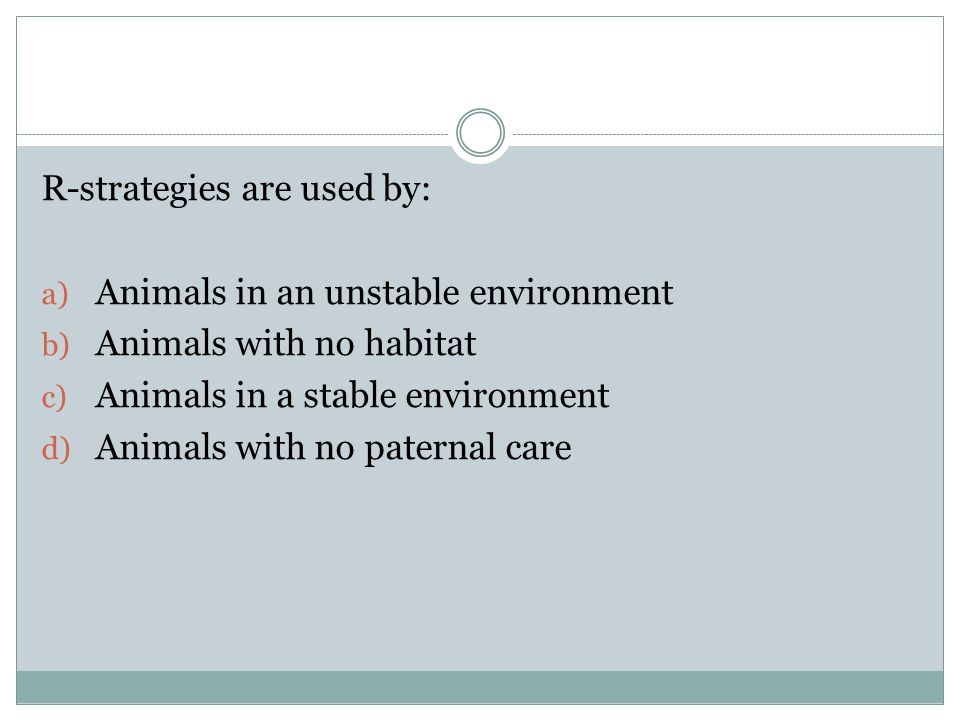 R-strategies are used by: