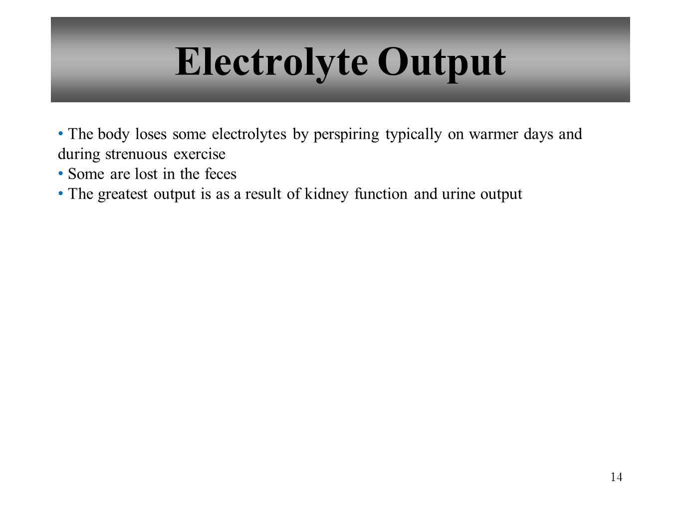 Electrolyte Output The body loses some electrolytes by perspiring typically on warmer days and during strenuous exercise.