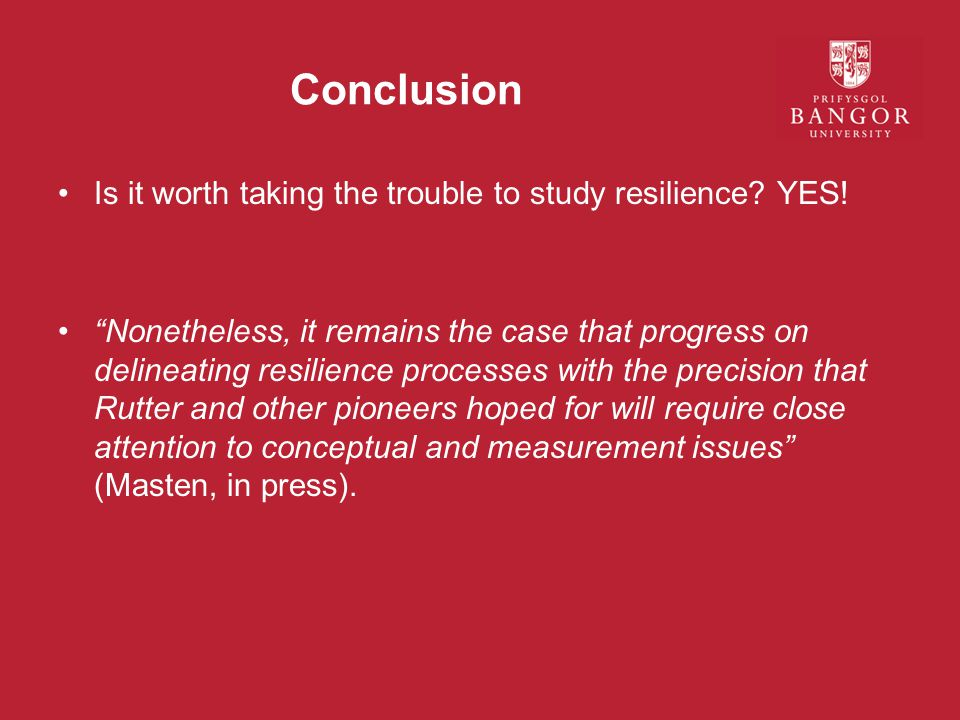 Conclusion Is it worth taking the trouble to study resilience YES!