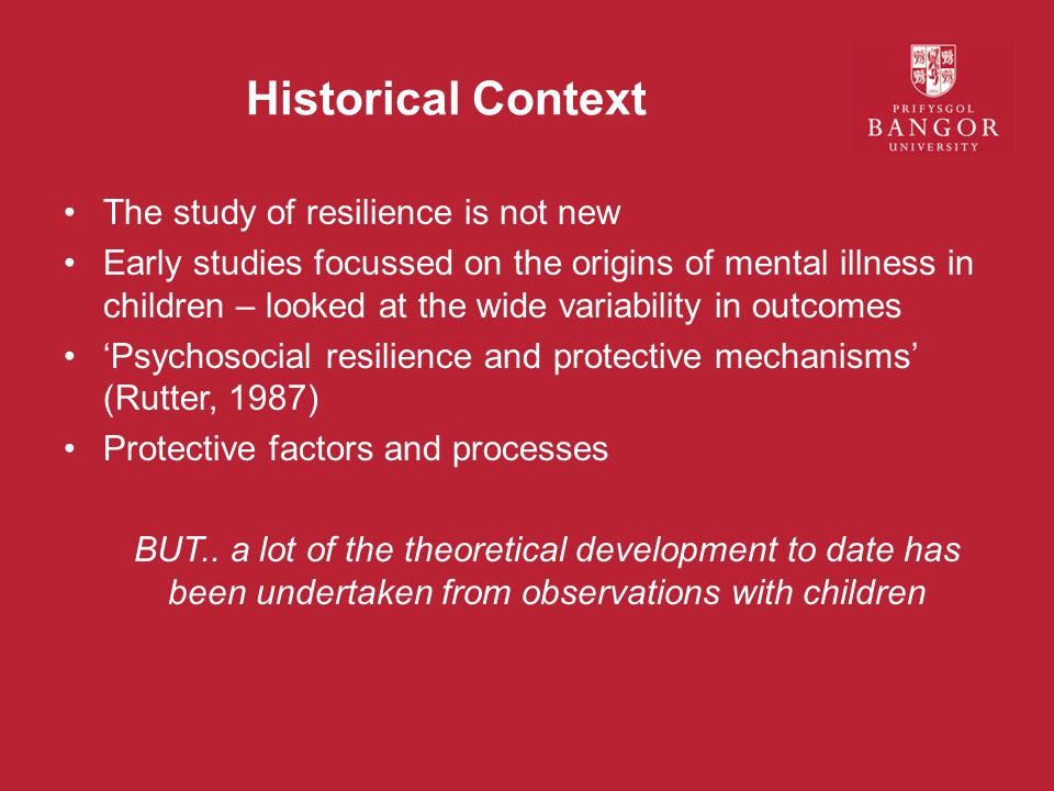 Historical Context The study of resilience is not new