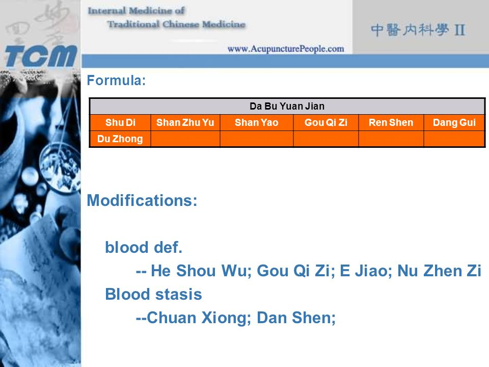 -- He Shou Wu; Gou Qi Zi; E Jiao; Nu Zhen Zi Blood stasis