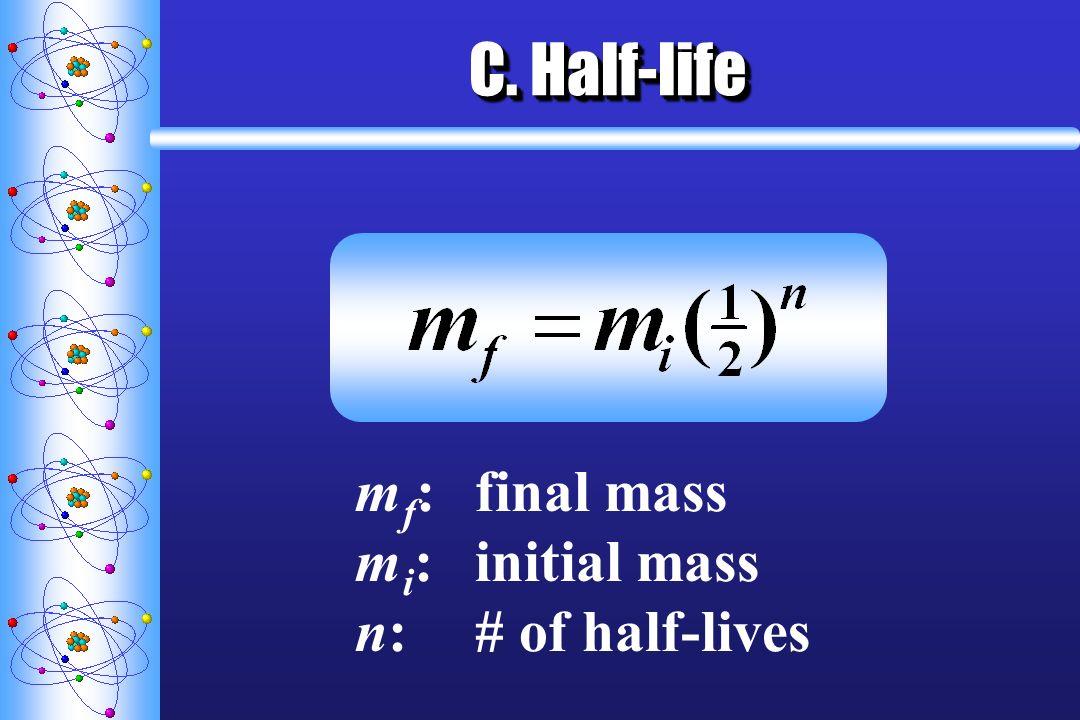 C. Half-life mf: final mass mi: initial mass n: # of half-lives