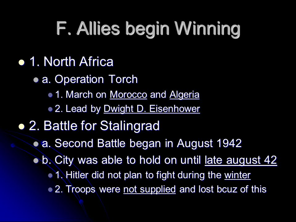 F. Allies begin Winning 1. North Africa 2. Battle for Stalingrad