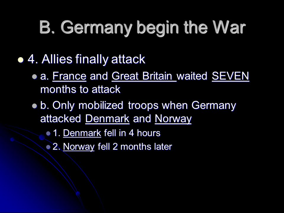 B. Germany begin the War 4. Allies finally attack
