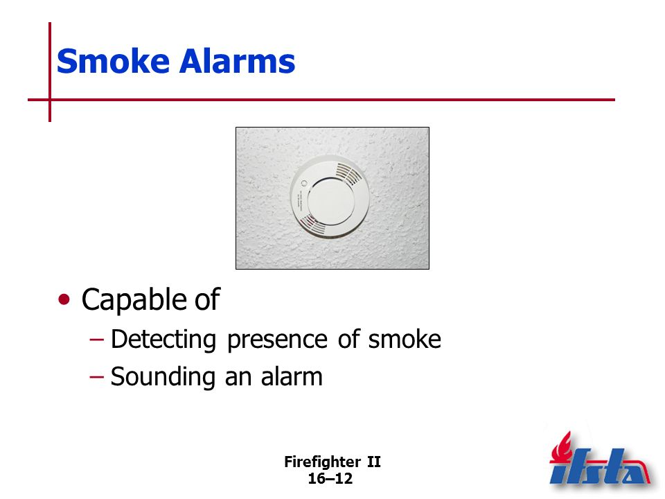 Smoke Alarms Capable of Detecting presence of smoke Sounding an alarm
